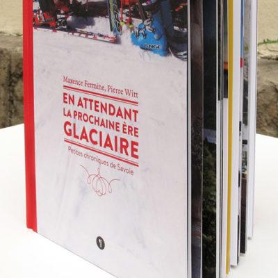 EN ATTENDANT LA PROCHAINE ÈRE GLACIAIRE /// Beau livre /// Éditions Libel